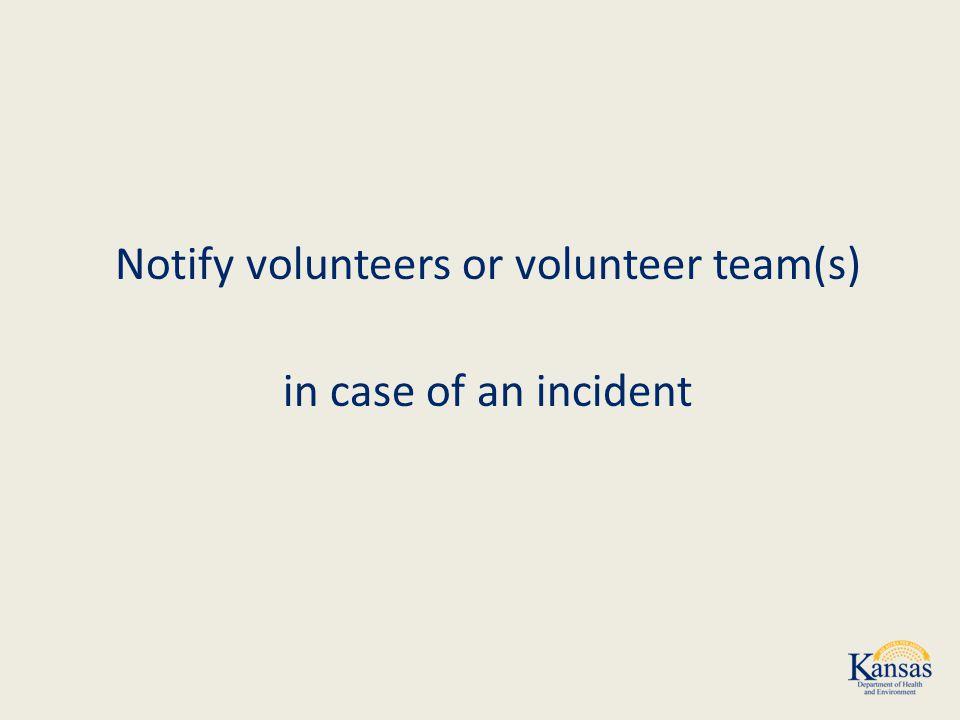 Notify volunteers or volunteer team(s) in case of an incident