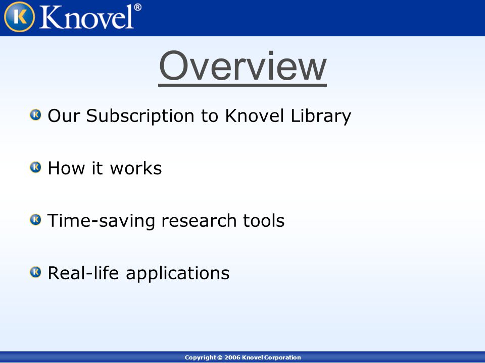 Copyright © 2006 Knovel Corporation Overview Our Subscription to Knovel Library How it works Time-saving research tools Real-life applications