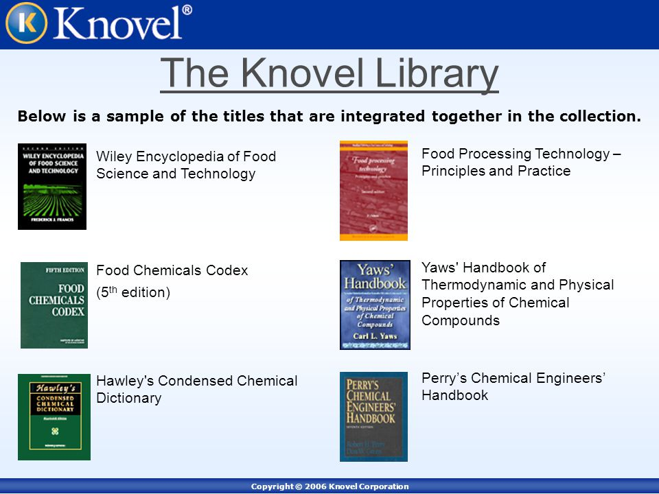 Copyright © 2006 Knovel Corporation Wiley Encyclopedia of Food Science and Technology Below is a sample of the titles that are integrated together in the collection.