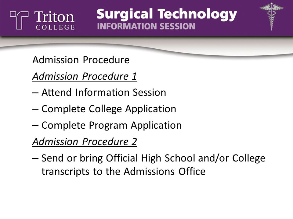 Admission Procedure Admission Procedure 1 – Attend Information Session – Complete College Application – Complete Program Application Admission Procedu