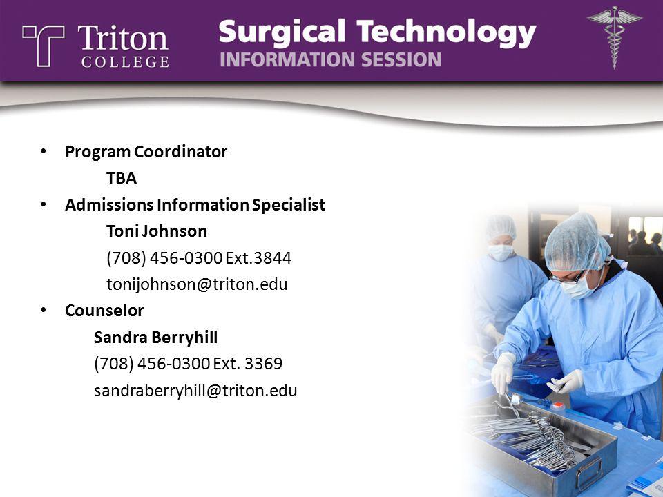 Program Coordinator TBA Admissions Information Specialist Toni Johnson (708) 456-0300 Ext.3844 tonijohnson@triton.edu Counselor Sandra Berryhill (708) 456-0300 Ext.