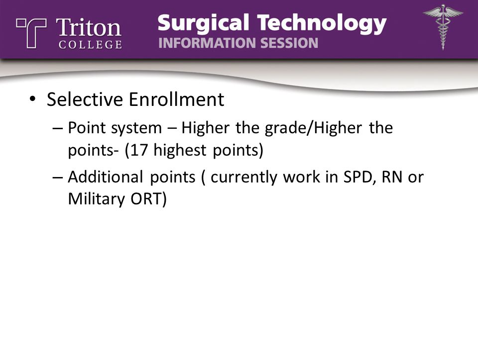 Selective Enrollment – Point system – Higher the grade/Higher the points- (17 highest points) – Additional points ( currently work in SPD, RN or Milit