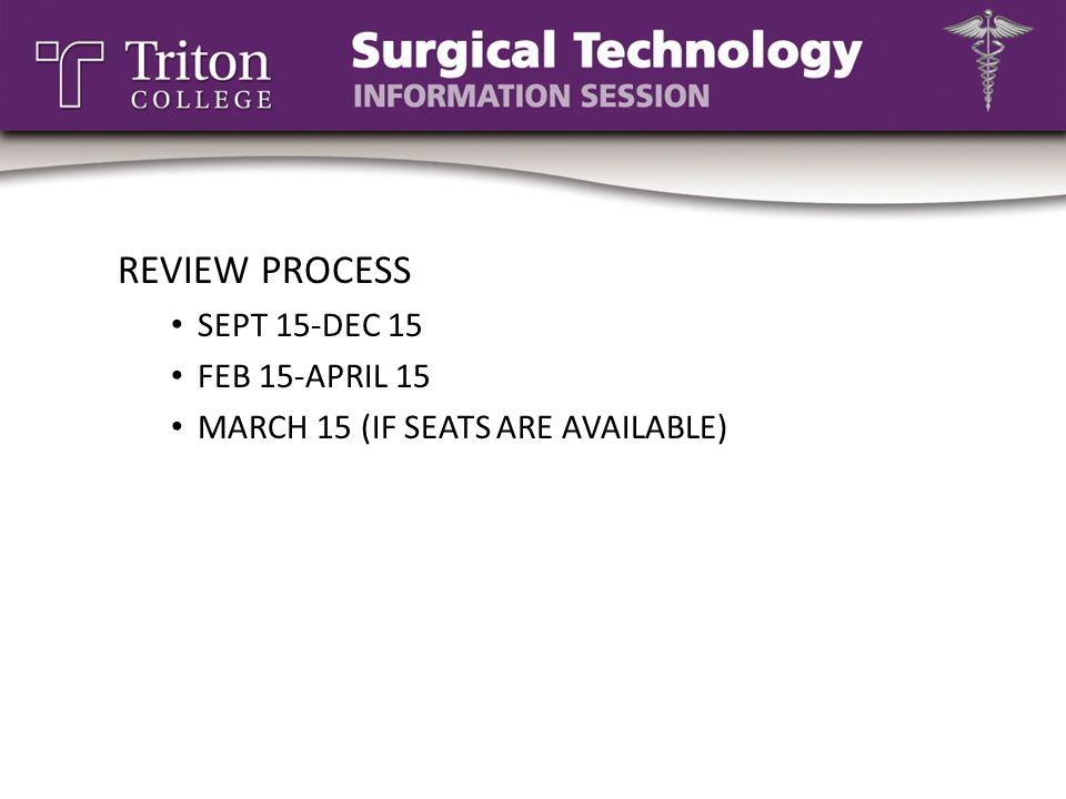REVIEW PROCESS SEPT 15-DEC 15 FEB 15-APRIL 15 MARCH 15 (IF SEATS ARE AVAILABLE)