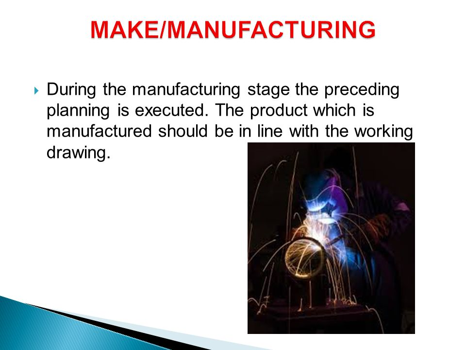  During the manufacturing stage the preceding planning is executed.