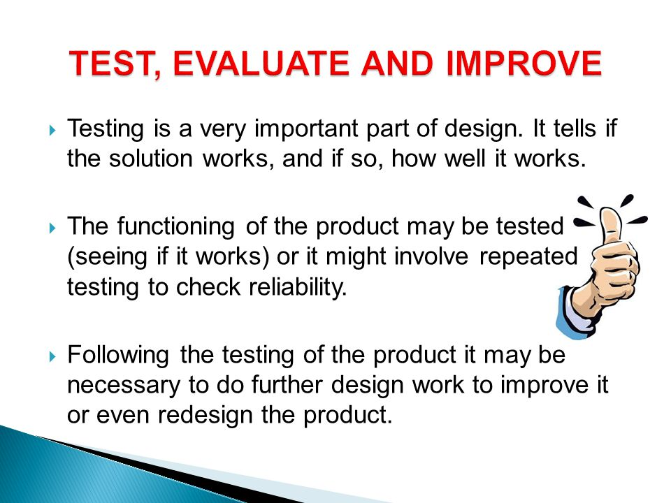 Testing is a very important part of design.