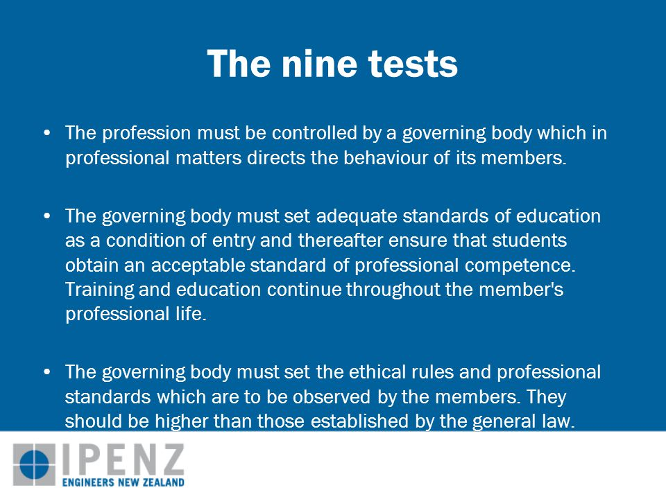The nine tests The profession must be controlled by a governing body which in professional matters directs the behaviour of its members.