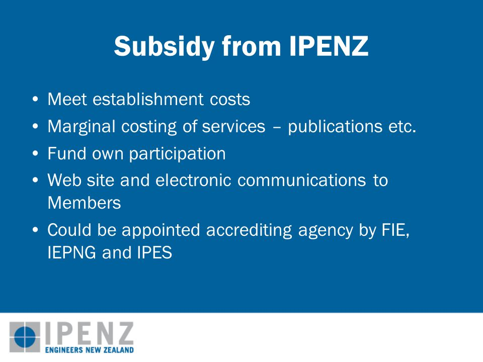 Subsidy from IPENZ Meet establishment costs Marginal costing of services – publications etc.