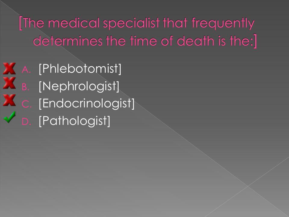 A. [Phlebotomist] B. [Nephrologist] C. [Endocrinologist] D. [Pathologist]