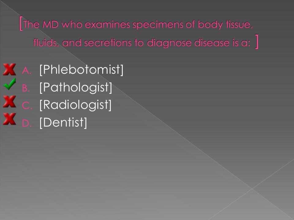 A. [Phlebotomist] B. [Pathologist] C. [Radiologist] D. [Dentist]