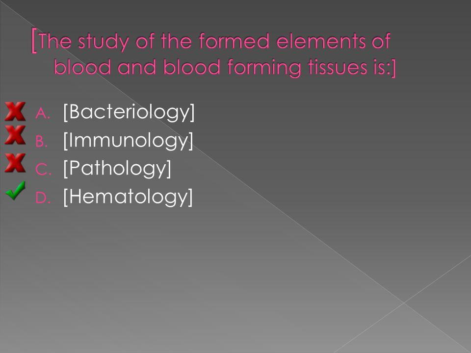 A. [Bacteriology] B. [Immunology] C. [Pathology] D. [Hematology]