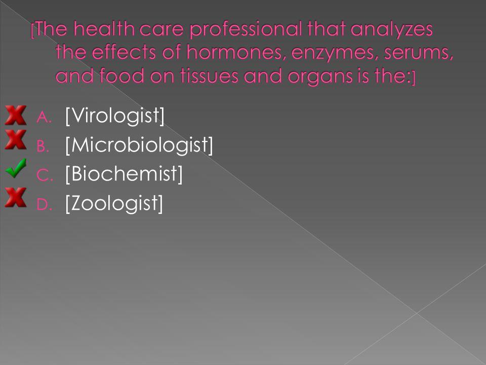 A. [Virologist] B. [Microbiologist] C. [Biochemist] D. [Zoologist]