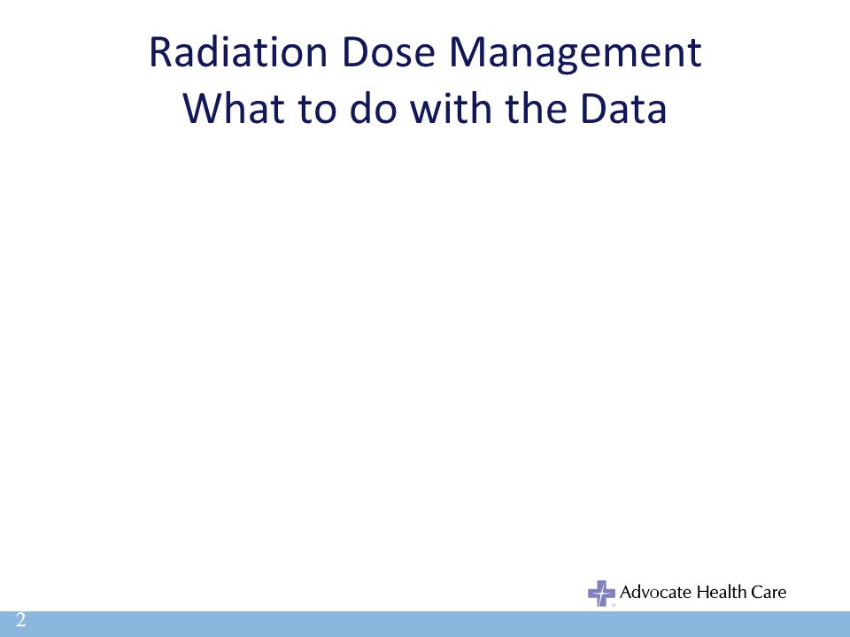 Radiation Dose Management What to do with the Data 2