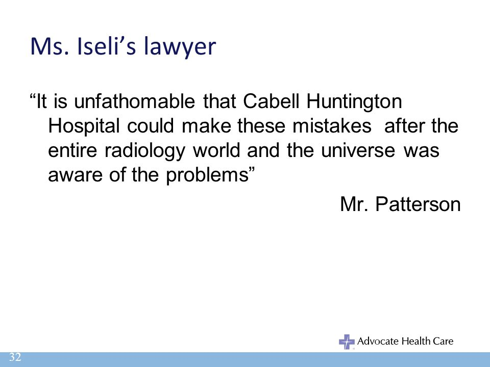 """Ms. Iseli's lawyer """"It is unfathomable that Cabell Huntington Hospital could make these mistakes after the entire radiology world and the universe was"""