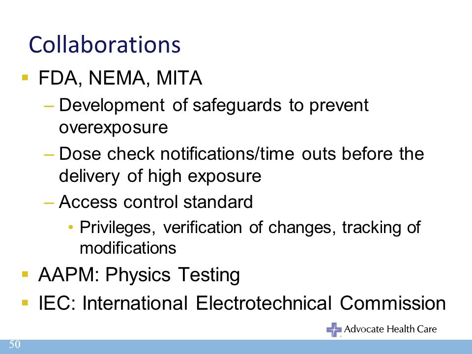 Collaborations  FDA, NEMA, MITA –Development of safeguards to prevent overexposure –Dose check notifications/time outs before the delivery of high ex