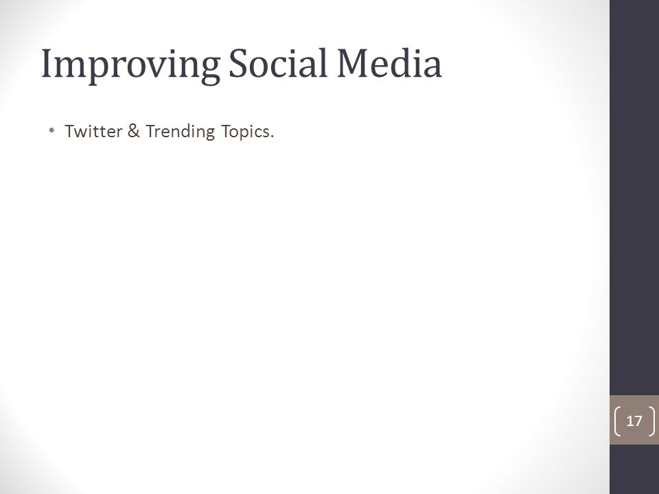 Improving Social Media Twitter & Trending Topics. 17