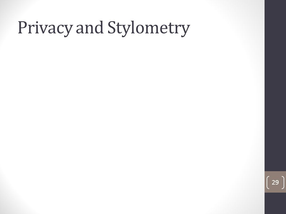 Privacy and Stylometry 29