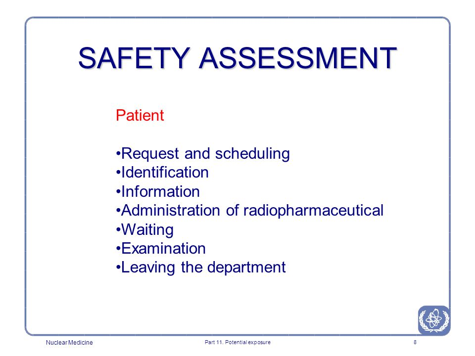 Nuclear Medicine Part 11. Potential exposure7 SAFETY ASSESSMENT A review of the aspects of design and operation of a source which are relevant to the