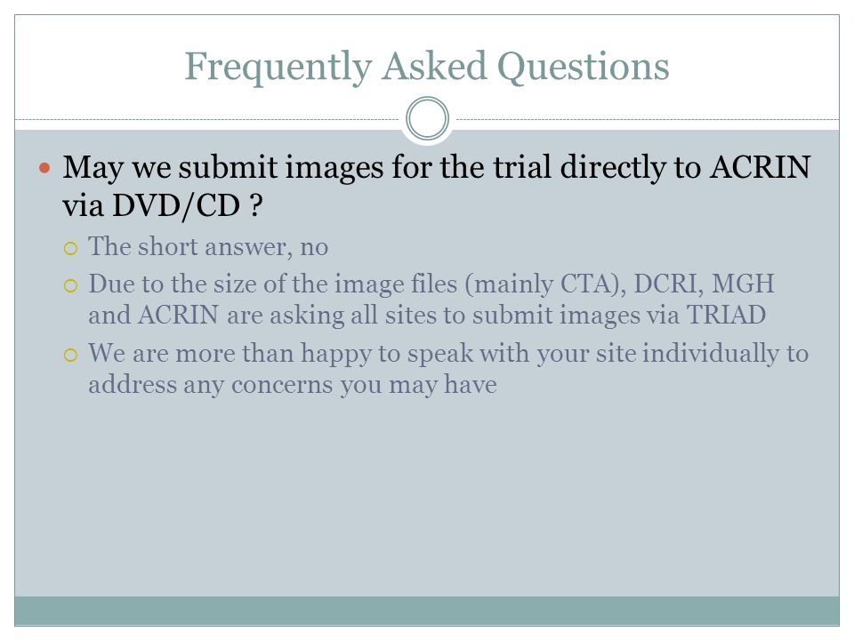 Frequently Asked Questions May we submit images for the trial directly to ACRIN via DVD/CD .