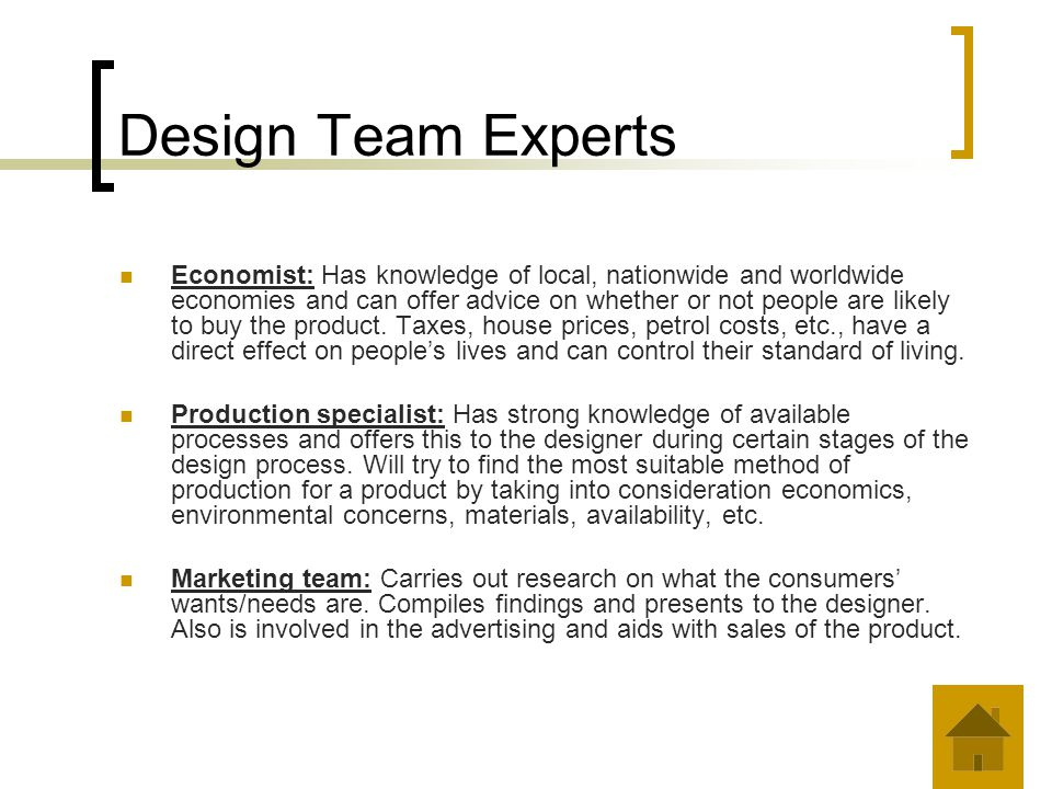 Design Team Experts Economist: Has knowledge of local, nationwide and worldwide economies and can offer advice on whether or not people are likely to