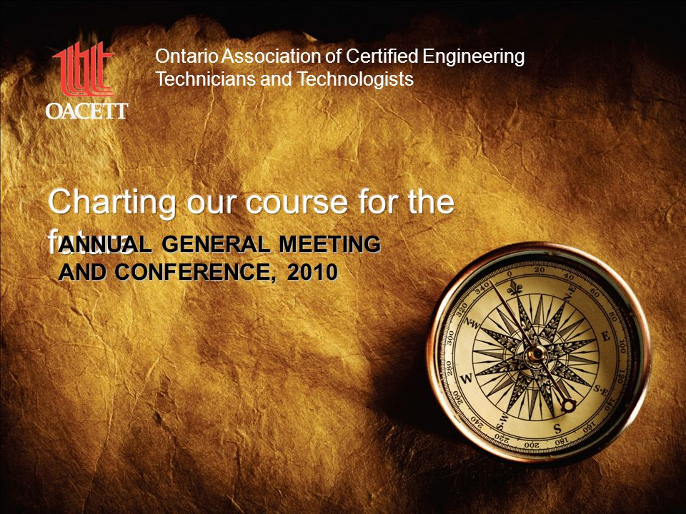 1 ANNUAL GENERAL MEETING AND CONFERENCE, 2010 Ontario Association of Certified Engineering Technicians and Technologists