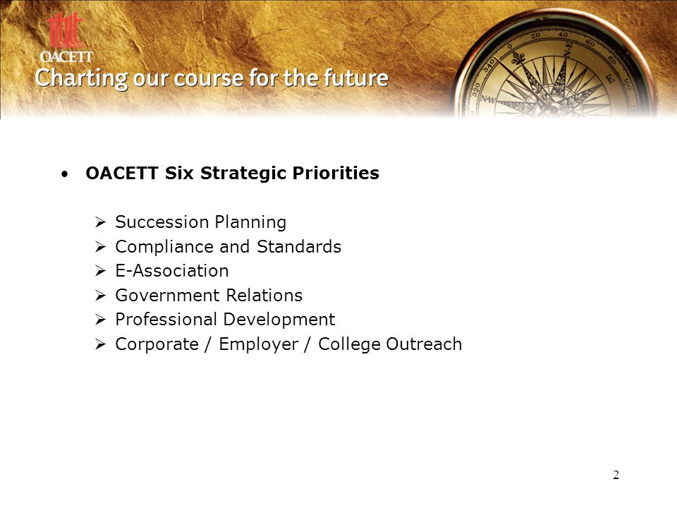 2 OACETT Six Strategic Priorities  Succession Planning  Compliance and Standards  E-Association  Government Relations  Professional Development 