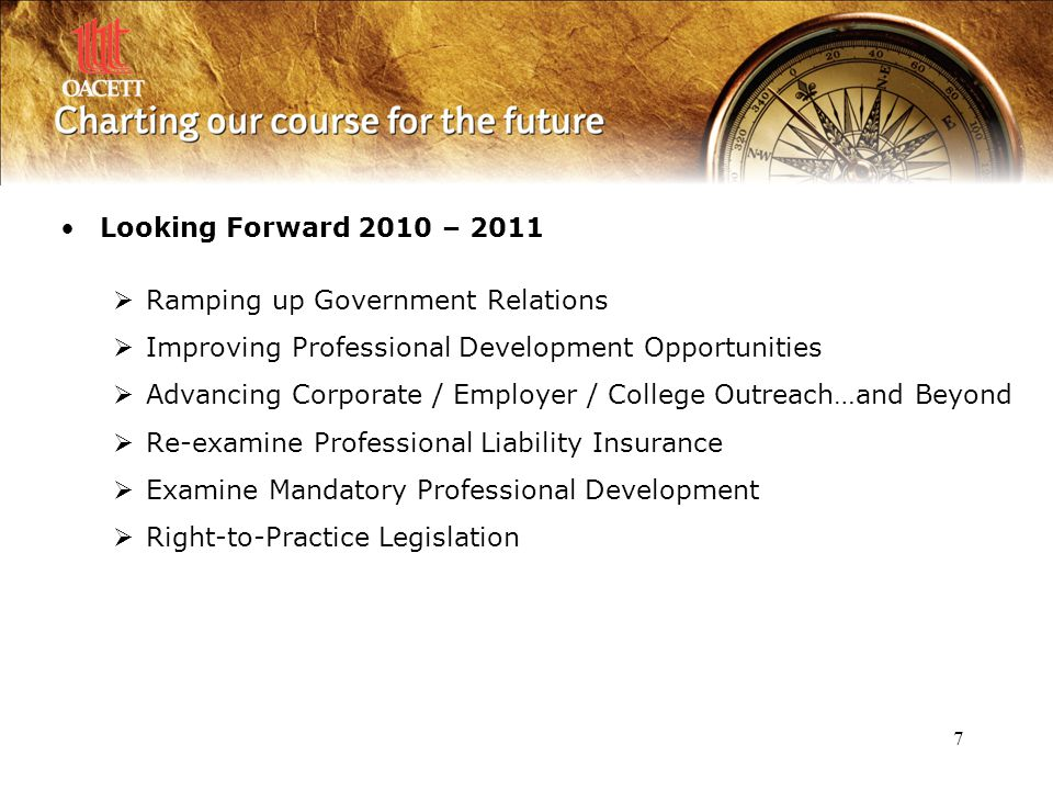 7 Looking Forward 2010 – 2011  Ramping up Government Relations  Improving Professional Development Opportunities  Advancing Corporate / Employer /