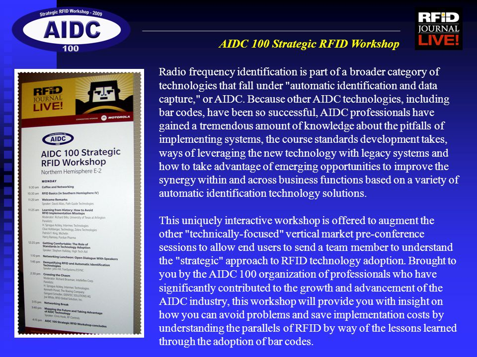 AIDC 100 Strategic RFID Workshop Radio frequency identification is part of a broader category of technologies that fall under automatic identification and data capture, or AIDC.
