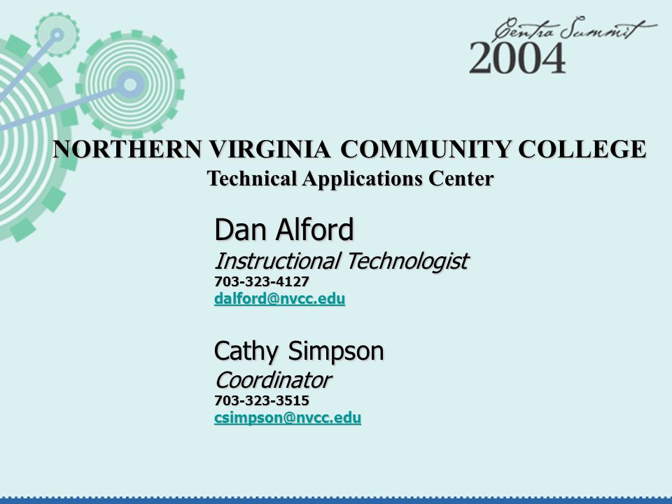 Dan Alford Instructional Technologist 703-323-4127 dalford@nvcc.edu Cathy Simpson Coordinator 703-323-3515 csimpson@nvcc.edu dalford@nvcc.edu csimpson@nvcc.edu dalford@nvcc.edu csimpson@nvcc.edu NORTHERN VIRGINIA COMMUNITY COLLEGE Technical Applications Center