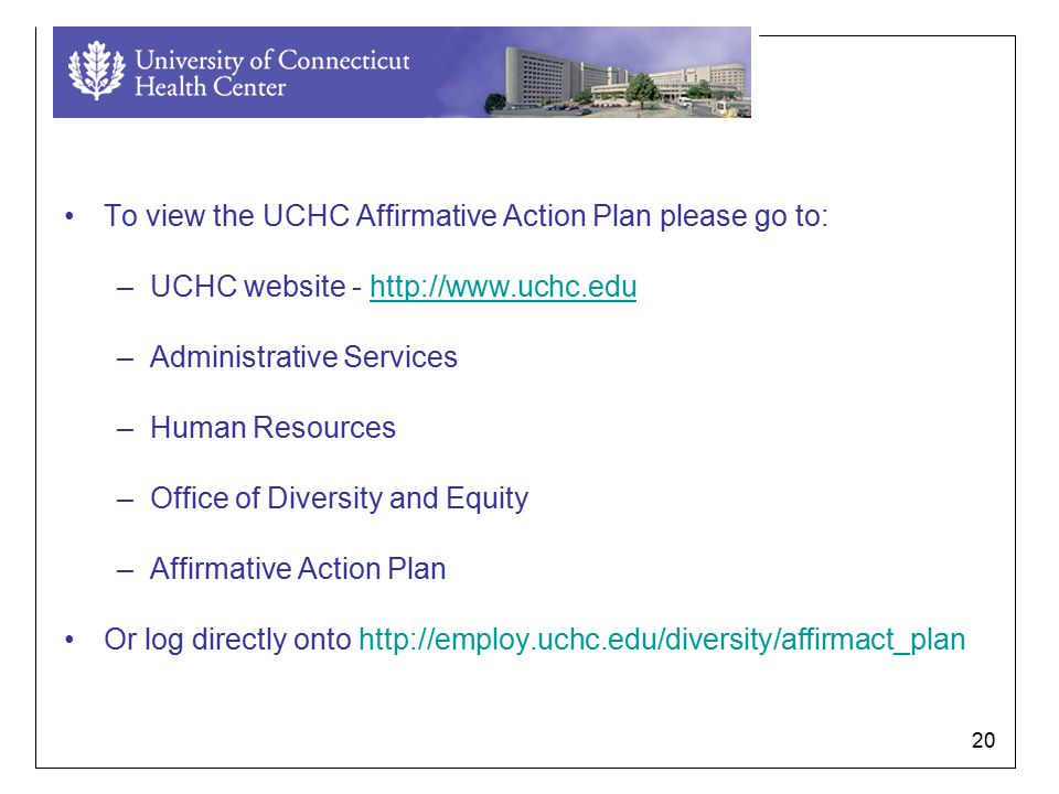 20 To view the UCHC Affirmative Action Plan please go to: –UCHC website - http://www.uchc.eduhttp://www.uchc.edu –Administrative Services –Human Resources –Office of Diversity and Equity –Affirmative Action Plan Or log directly onto http://employ.uchc.edu/diversity/affirmact_plan