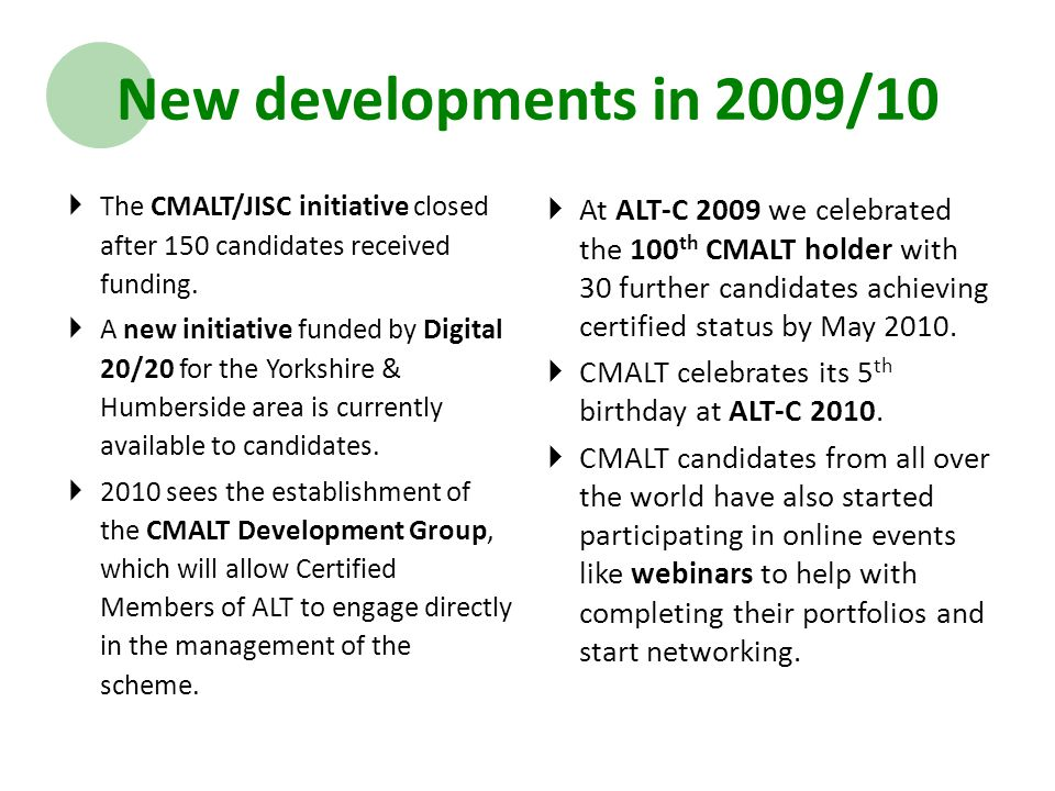 New developments in 2009/10  At ALT-C 2009 we celebrated the 100 th CMALT holder with 30 further candidates achieving certified status by May 2010.