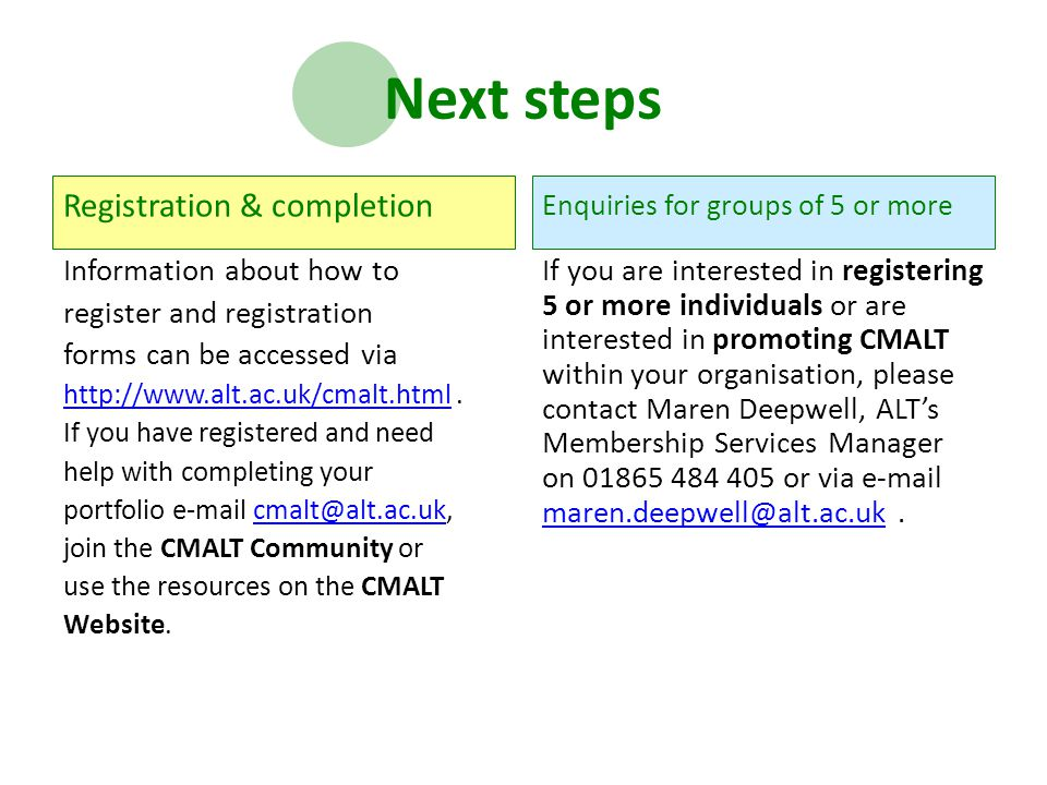 Next steps Registration & completion Information about how to register and registration forms can be accessed via http://www.alt.ac.uk/cmalt.htmlhttp://www.alt.ac.uk/cmalt.html.