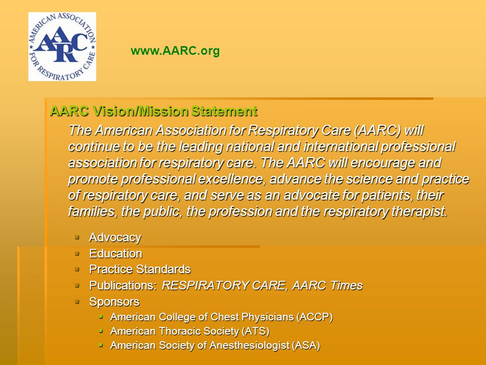 AARC Vision/Mission Statement The American Association for Respiratory Care (AARC) will continue to be the leading national and international professional association for respiratory care.