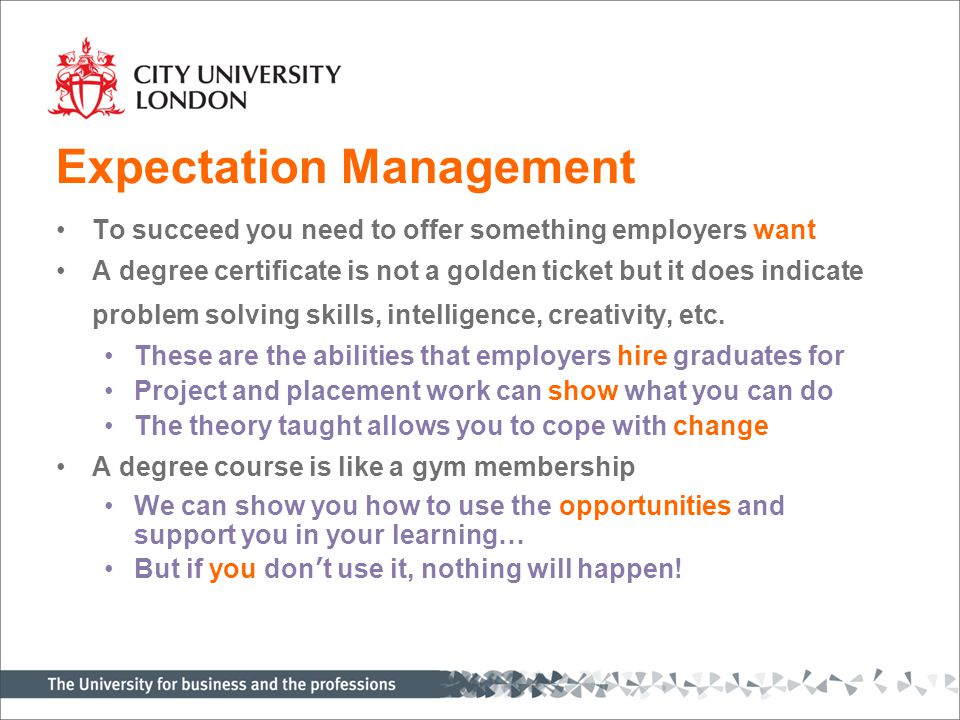 Expectation Management To succeed you need to offer something employers want A degree certificate is not a golden ticket but it does indicate problem
