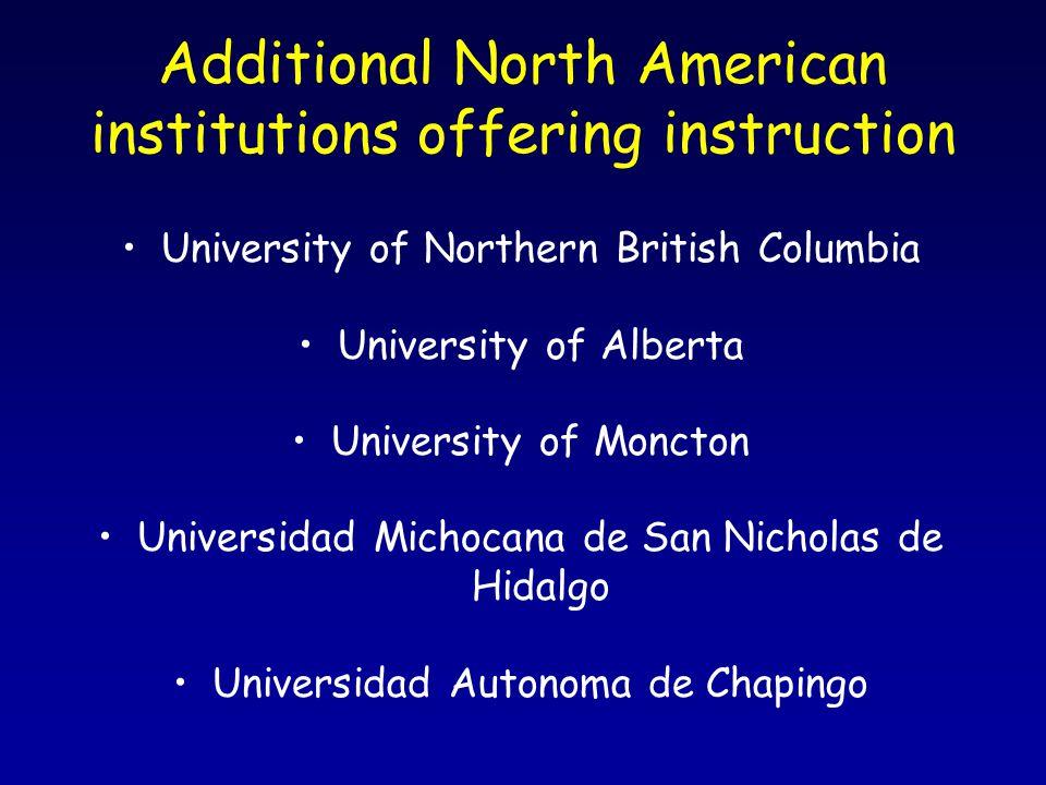 Additional North American institutions offering instruction University of Northern British Columbia University of Alberta University of Moncton Universidad Michocana de San Nicholas de Hidalgo Universidad Autonoma de Chapingo