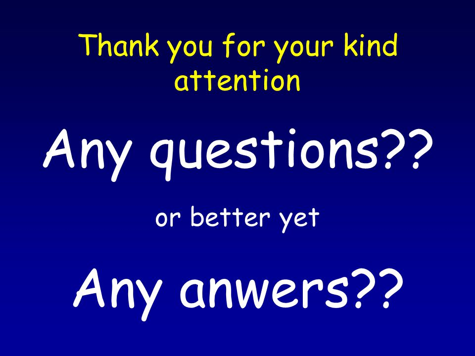 Thank you for your kind attention Any questions or better yet Any anwers