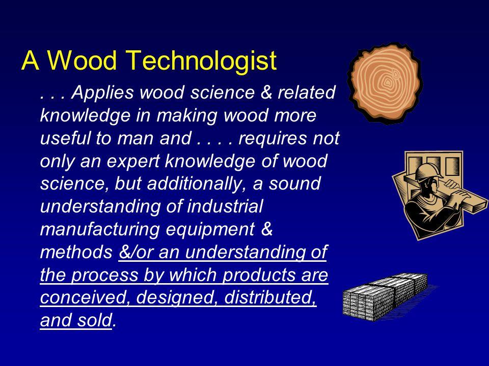 A Wood Technologist...