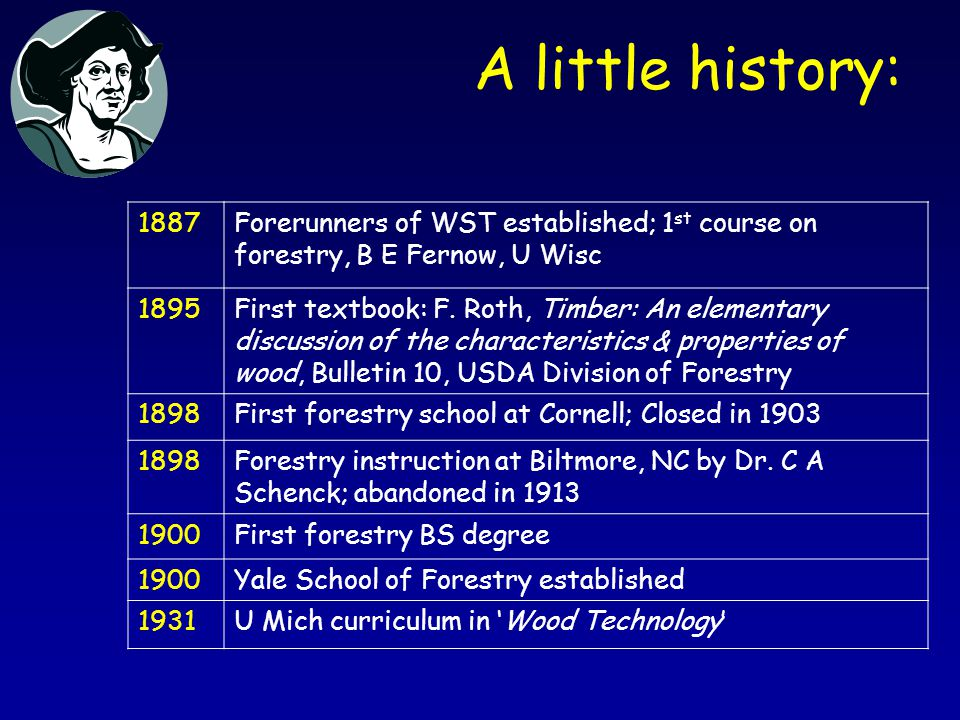 A little history: 1887Forerunners of WST established; 1 st course on forestry, B E Fernow, U Wisc 1895First textbook: F.