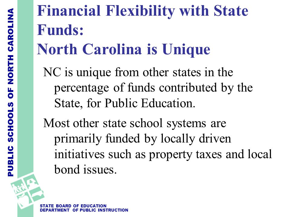 PUBLIC SCHOOLS OF NORTH CAROLINA STATE BOARD OF EDUCATION DEPARTMENT OF PUBLIC INSTRUCTION NC is unique from other states in the percentage of funds c