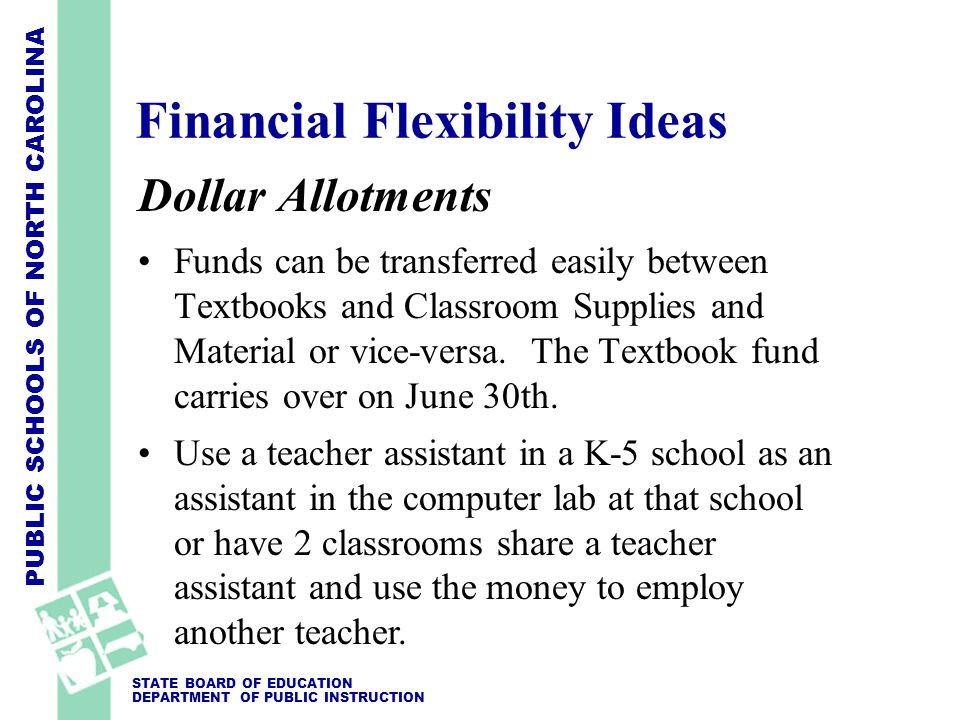 PUBLIC SCHOOLS OF NORTH CAROLINA STATE BOARD OF EDUCATION DEPARTMENT OF PUBLIC INSTRUCTION Dollar Allotments Funds can be transferred easily between Textbooks and Classroom Supplies and Material or vice-versa.