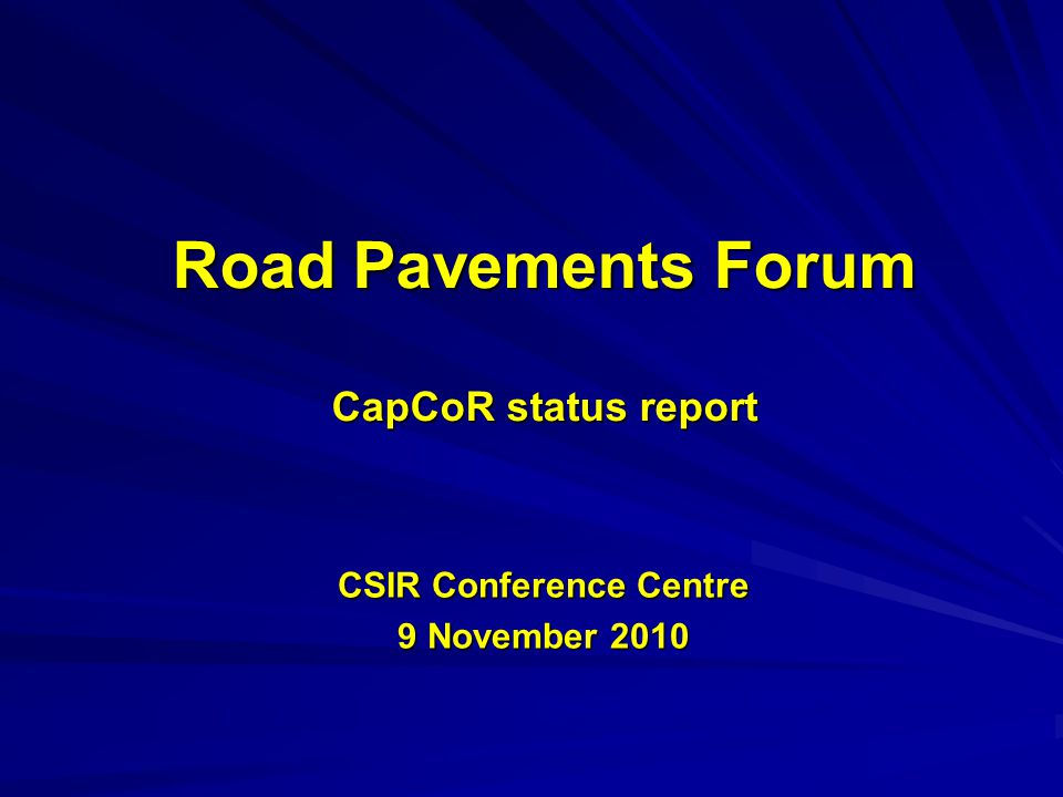 Road Pavements Forum CapCoR status report CSIR Conference Centre 9 November 2010