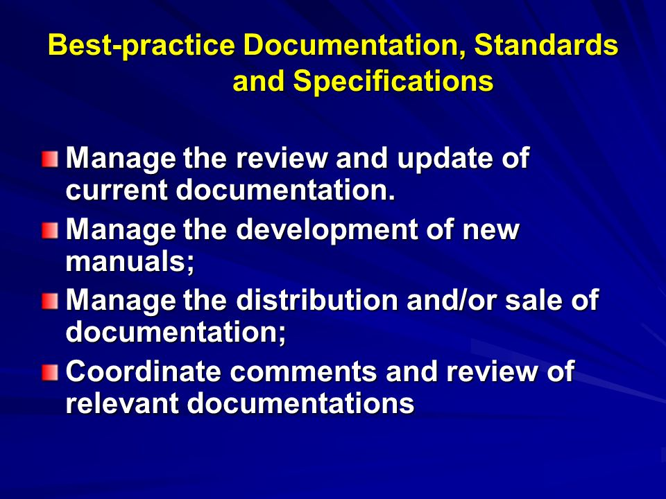 Best-practice Documentation, Standards and Specifications Manage the review and update of current documentation.
