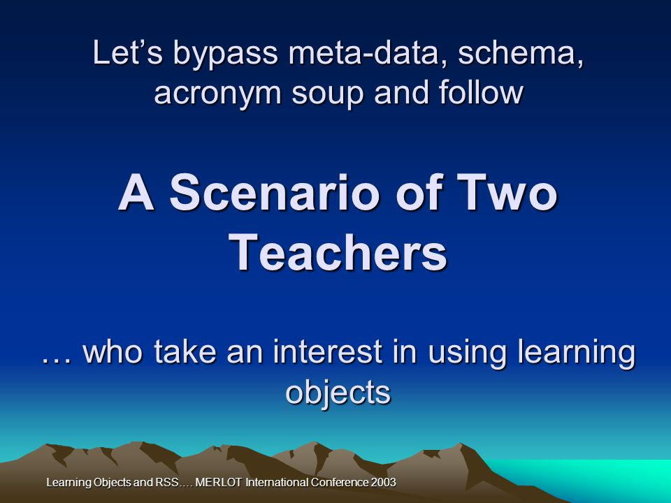 Learning Objects and RSS…. MERLOT International Conference 2003 Meet Boris, Humanities Professor…