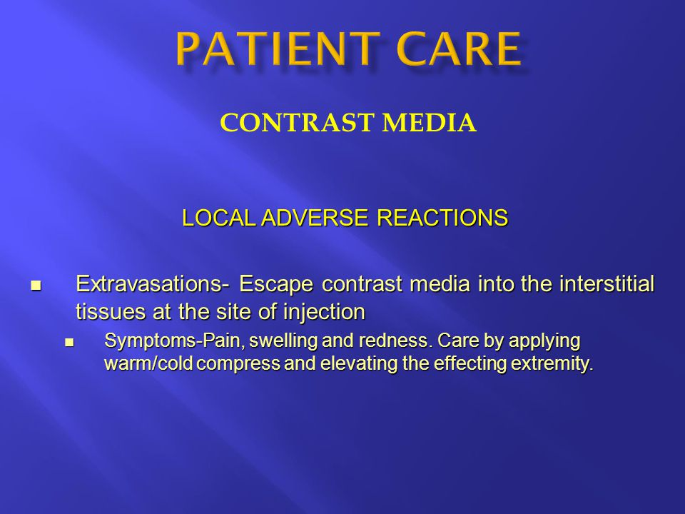CONTRAST MEDIA LOCAL ADVERSE REACTIONS Extravasations- Escape contrast media into the interstitial tissues at the site of injection Extravasations- Es