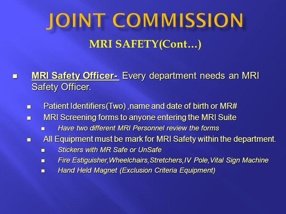 MRI SAFETY(Cont…) MRI Safety Officer- Every department needs an MRI Safety Officer. MRI Safety Officer- Every department needs an MRI Safety Officer.