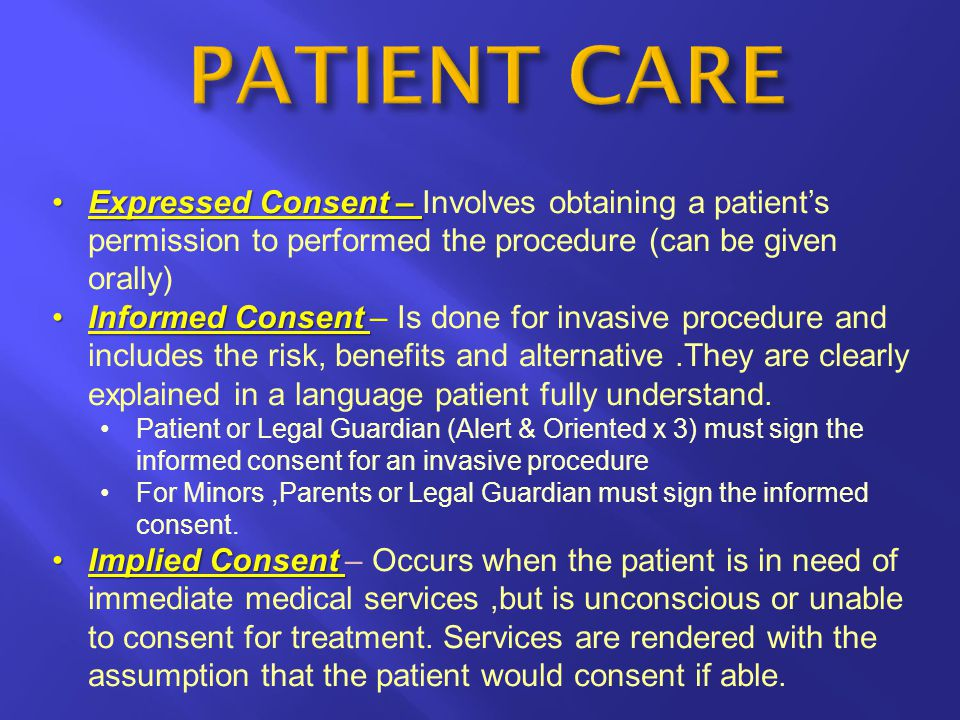 Expressed Consent –Expressed Consent – Involves obtaining a patient's permission to performed the procedure (can be given orally) Informed ConsentInfo