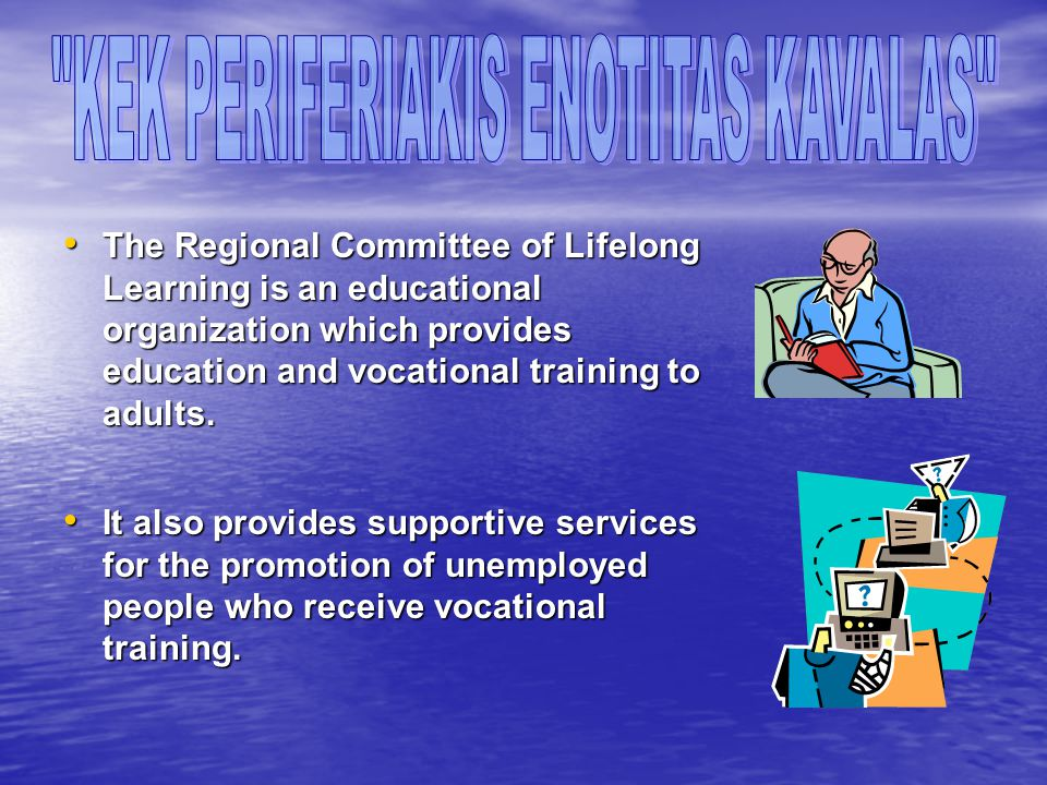 The Regional Committee of Lifelong Learning is an educational organization which provides education and vocational training to adults.
