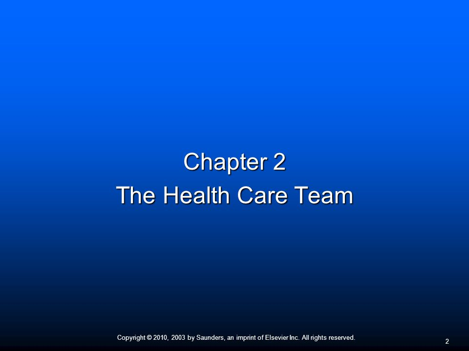 Copyright © 2010, 2003 by Saunders, an imprint of Elsevier Inc. All rights reserved. 2 Chapter 2 The Health Care Team