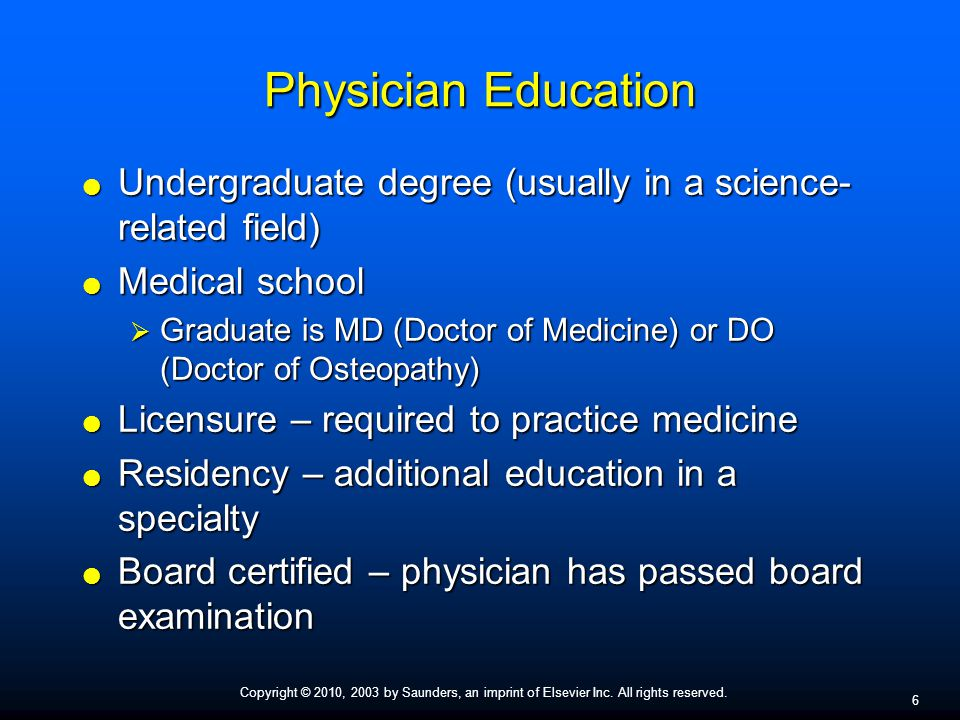 Copyright © 2010, 2003 by Saunders, an imprint of Elsevier Inc. All rights reserved. 6 Physician Education  Undergraduate degree (usually in a scienc