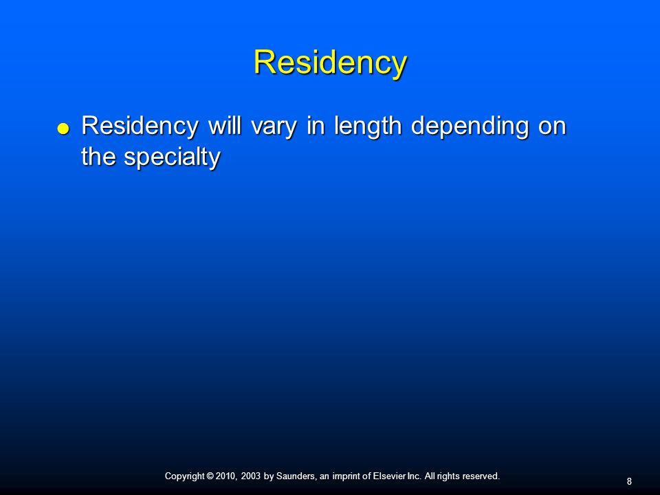 Copyright © 2010, 2003 by Saunders, an imprint of Elsevier Inc. All rights reserved. 8 Residency  Residency will vary in length depending on the spec