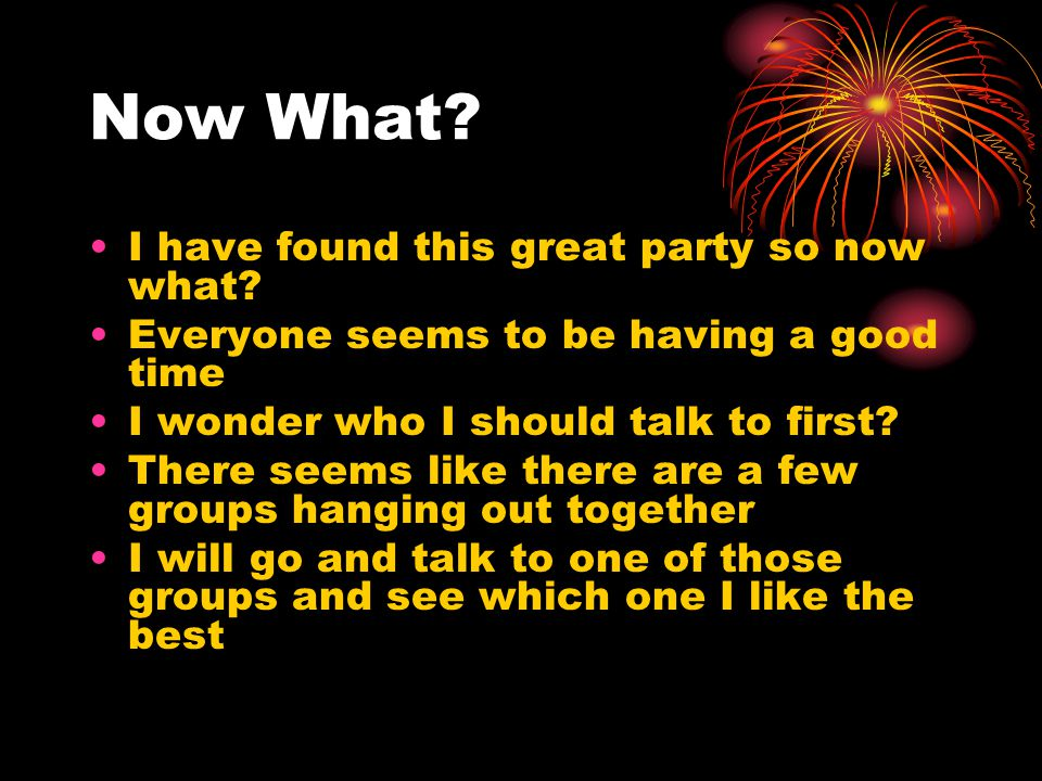 Now What. I have found this great party so now what.